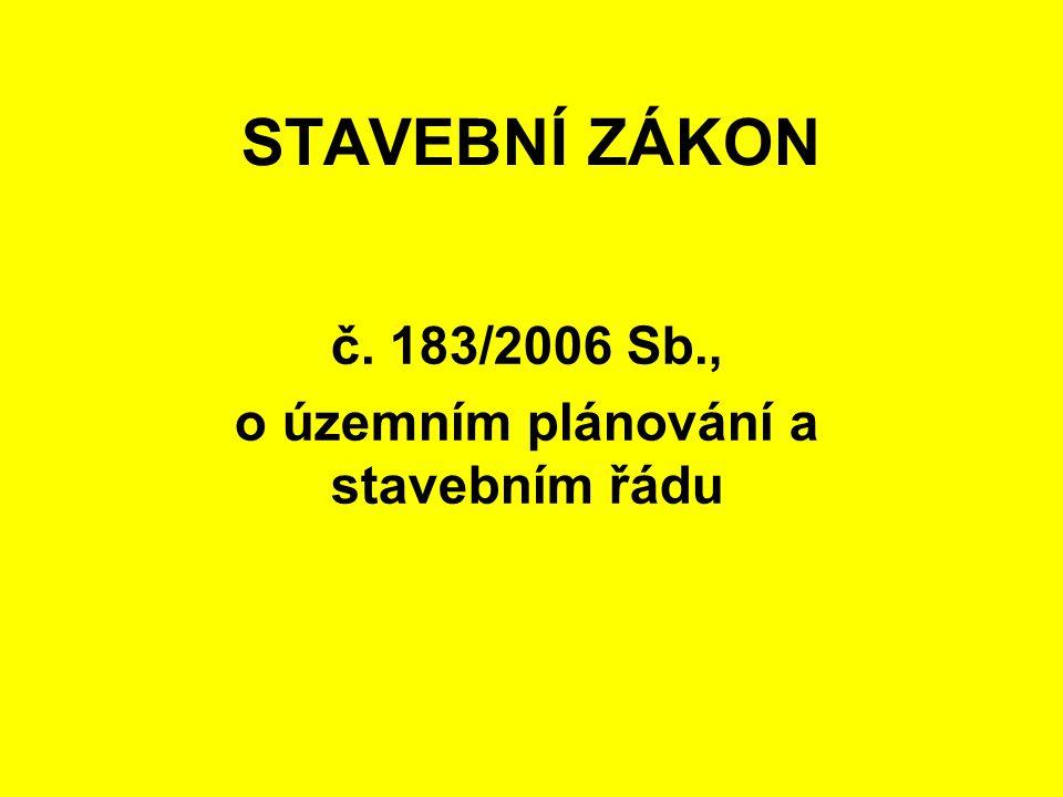 STAVEBNÍ ZÁKON č. 183/2006 Sb., o územním plánování a stavebním řádu