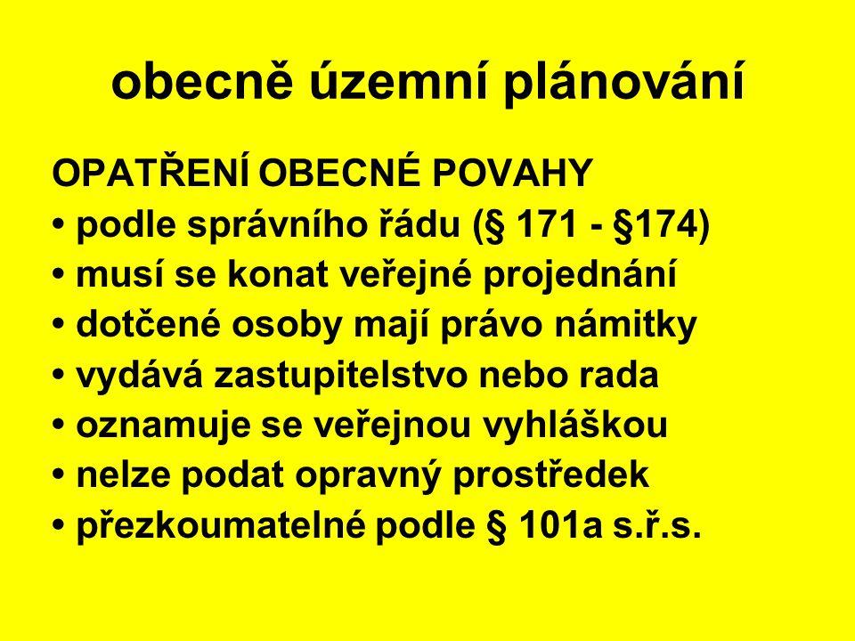 OPATŘENÍ OBECNÉ POVAHY podle správního řádu (§ 171 - §174) musí se konat veřejné projednání dotčené osoby mají právo námitky vydává zastupitelstvo neb