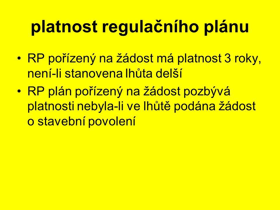 RP pořízený na žádost má platnost 3 roky, není-li stanovena lhůta delší RP plán pořízený na žádost pozbývá platnosti nebyla-li ve lhůtě podána žádost