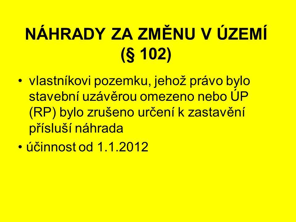 vlastníkovi pozemku, jehož právo bylo stavební uzávěrou omezeno nebo ÚP (RP) bylo zrušeno určení k zastavění přísluší náhrada účinnost od 1.1.2012 NÁH