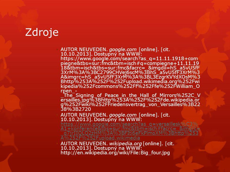 Zdroje  AUTOR NEUVEDEN. google.com [online]. [cit. 10.10.2013]. Dostupný na WWW: https://www.google.com/search?as_q=11.11.1918+com piegne&tbs=sur:fmc