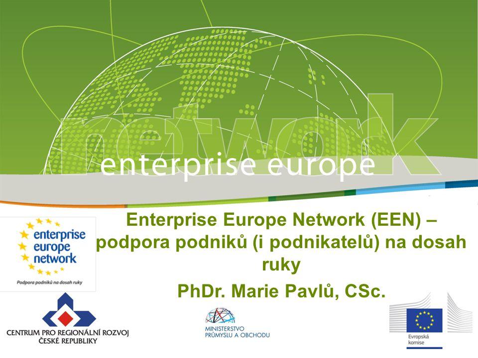 Enterprise Europe Network (EEN) – podpora podniků (i podnikatelů) na dosah ruky PhDr. Marie Pavlů, CSc.