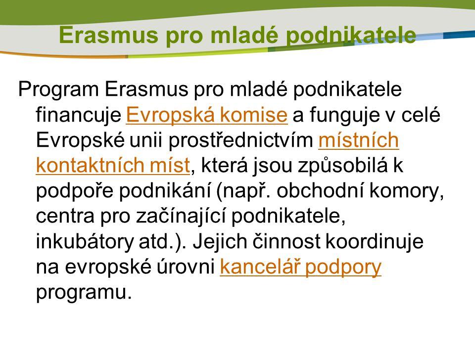 Erasmus pro mladé podnikatele Program Erasmus pro mladé podnikatele financuje Evropská komise a funguje v celé Evropské unii prostřednictvím místních