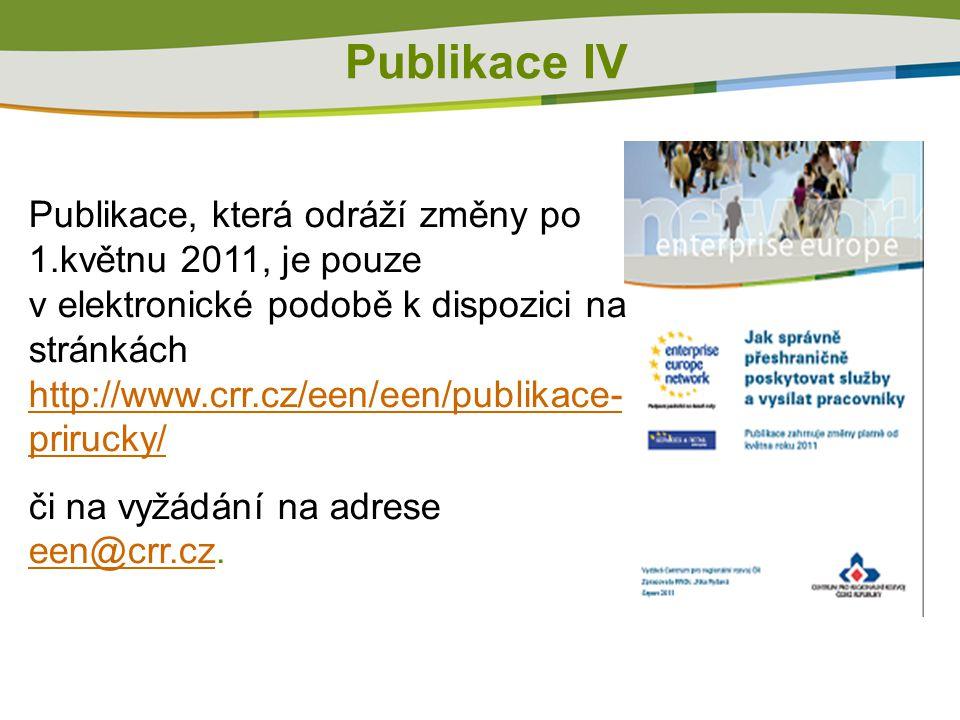 Publikace IV Publikace, která odráží změny po 1.květnu 2011, je pouze v elektronické podobě k dispozici na stránkách http://www.crr.cz/een/een/publika