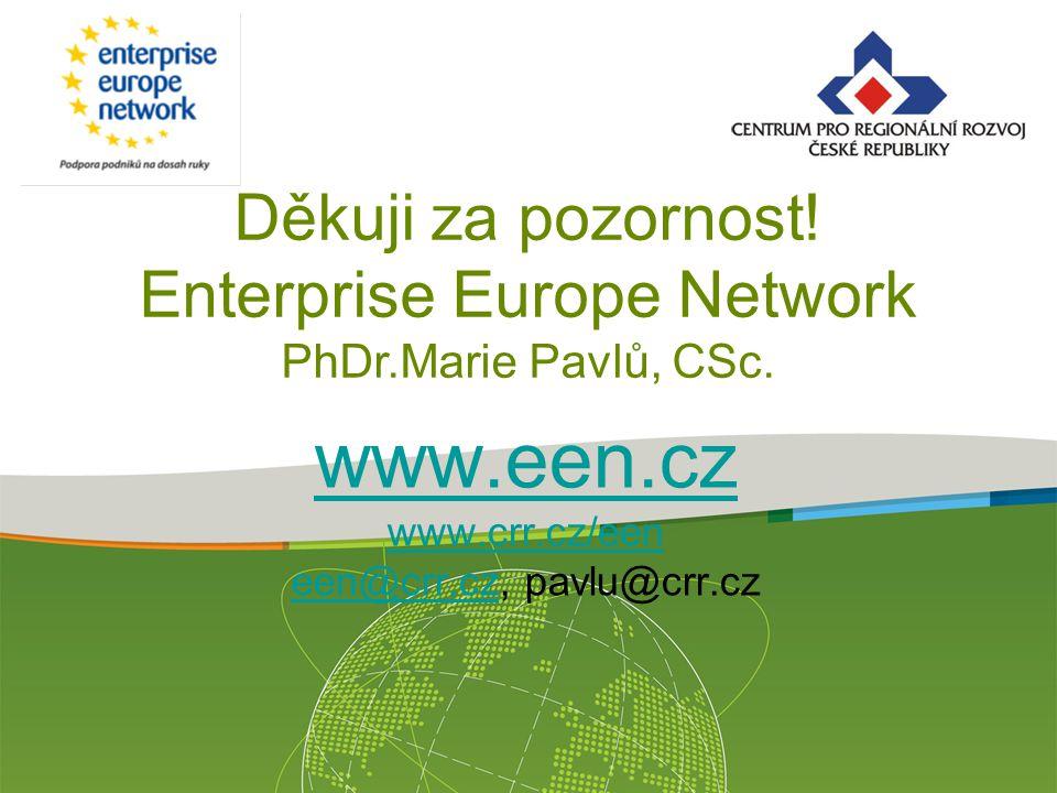 www.een.cz www.crr.cz/een een@crr.czwww.een.cz www.crr.cz/een een@crr.cz, pavlu@crr.cz Děkuji za pozornost! Enterprise Europe Network PhDr.Marie Pavlů
