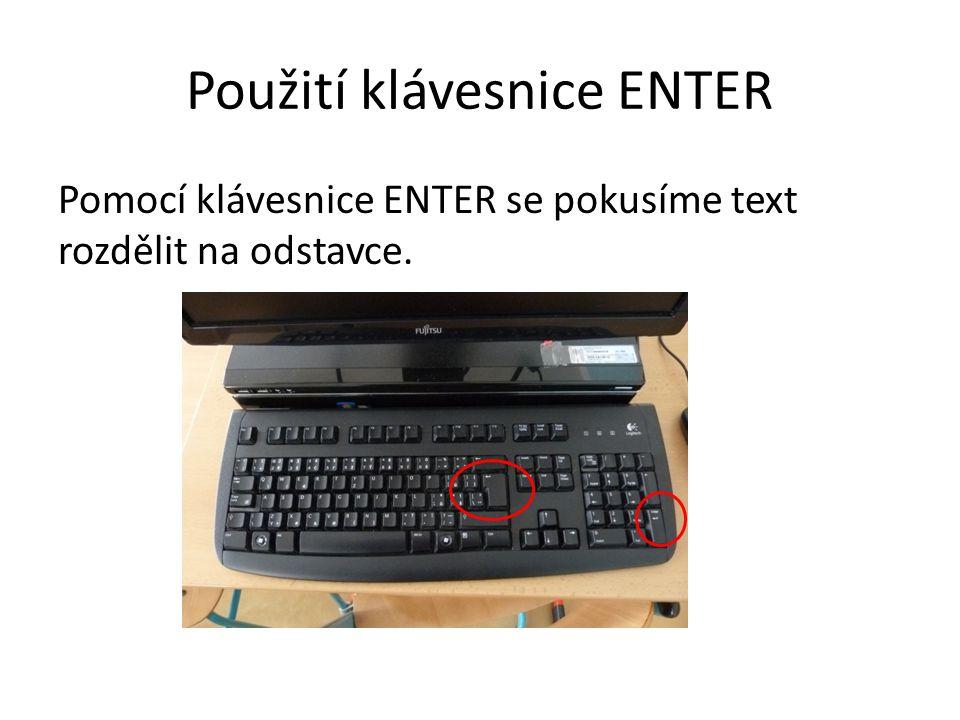Použití klávesnice ENTER Pomocí klávesnice ENTER se pokusíme text rozdělit na odstavce.