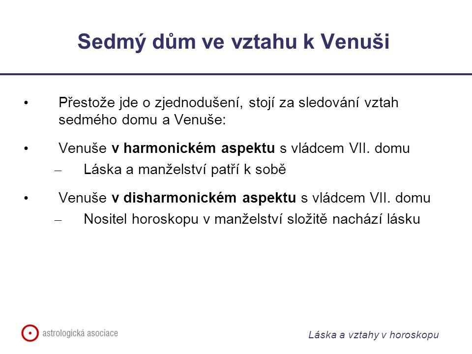 Láska a vztahy v horoskopu Sedmý dům ve vztahu k Venuši Přestože jde o zjednodušení, stojí za sledování vztah sedmého domu a Venuše: Venuše v harmonickém aspektu s vládcem VII.