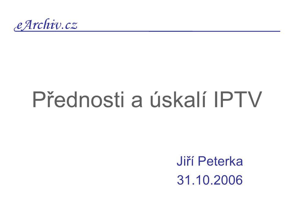 Přednosti a úskalí IPTV Jiří Peterka 31.10.2006