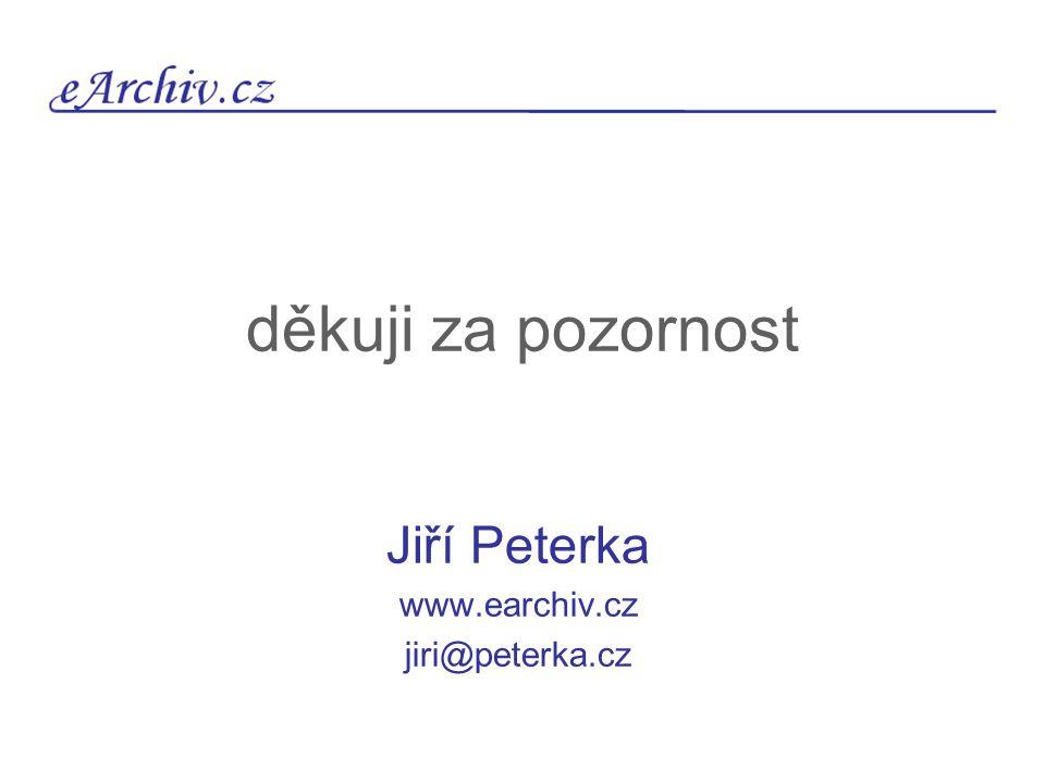 děkuji za pozornost Jiří Peterka www.earchiv.cz jiri@peterka.cz