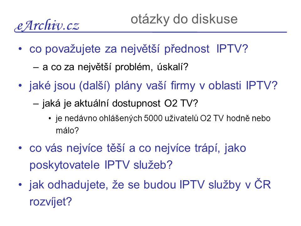 otázky do diskuse co považujete za největší přednost IPTV? –a co za největší problém, úskalí? jaké jsou (další) plány vaší firmy v oblasti IPTV? –jaká