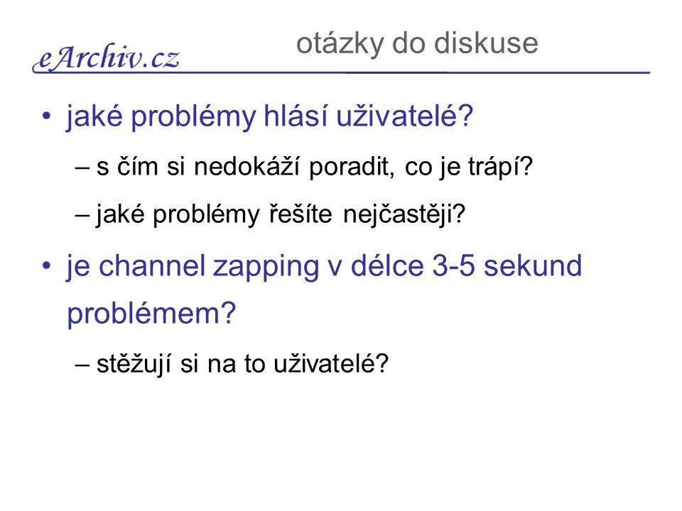 otázky do diskuse jaké problémy hlásí uživatelé? –s čím si nedokáží poradit, co je trápí? –jaké problémy řešíte nejčastěji? je channel zapping v délce