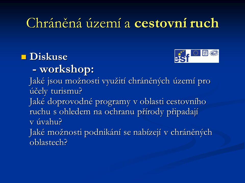 Chráněná území a cestovní ruch Diskuse - workshop: Jaké jsou možnosti využití chráněných území pro účely turismu? Jaké doprovodné programy v oblasti c