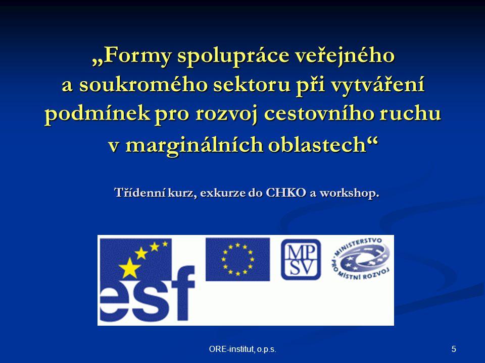 """5ORE-institut, o.p.s. Třídenní kurz, exkurze do CHKO a workshop. """"Formy spolupráce veřejného a soukromého sektoru při vytváření podmínek pro rozvoj ce"""