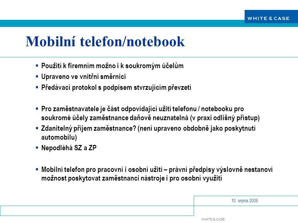 WHITE & CASE 10. srpna 2005 Mobilní telefon/notebook  Použití k firemním možno i k soukromým účelům  Upraveno ve vnitřní směrnici  Předávací protok
