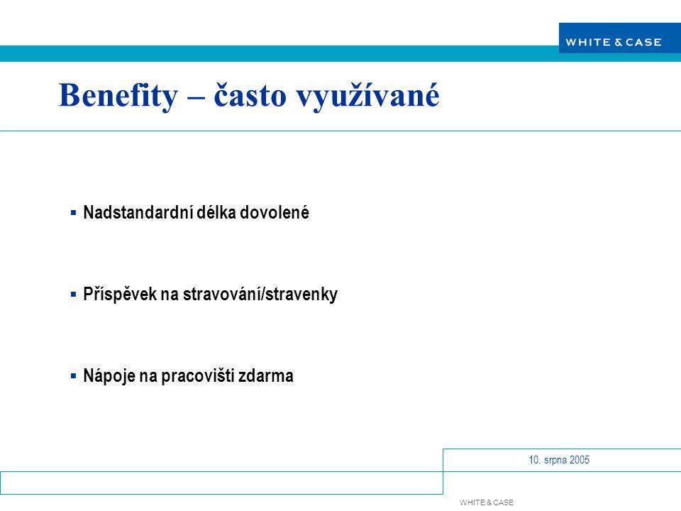 WHITE & CASE 10. srpna 2005 Benefity – často využívané  Nadstandardní délka dovolené  Příspěvek na stravování/stravenky  Nápoje na pracovišti zdarm