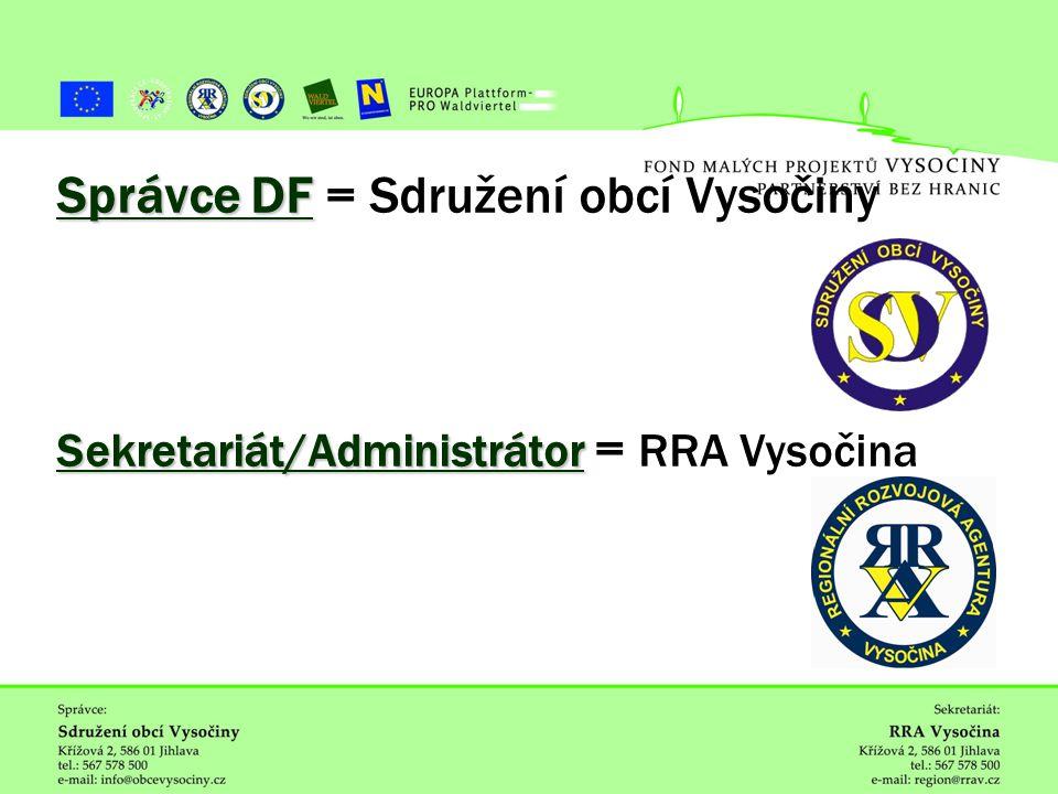 ˇ Správce DF Sekretariát/Administrátor Správce DF = Sdružení obcí Vysočiny Sekretariát/Administrátor = RRA Vysočina