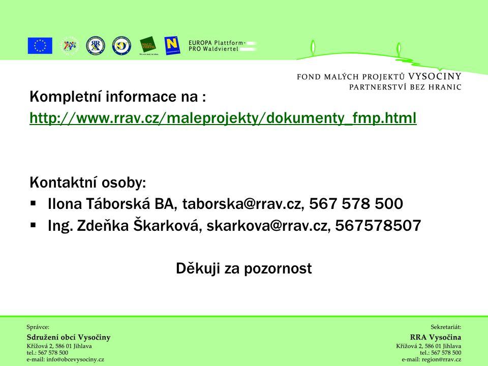 ˇ Kompletní informace na : http://www.rrav.cz/maleprojekty/dokumenty_fmp.html Kontaktní osoby:  Ilona Táborská BA, taborska@rrav.cz, 567 578 500  Ing.