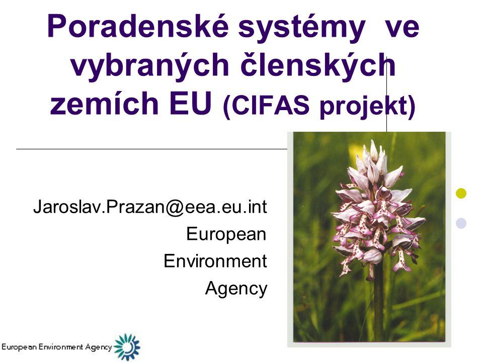 Poradenské systémy ve vybraných členských zemích EU (CIFAS projekt) Jaroslav.Prazan@eea.eu.int European Environment Agency