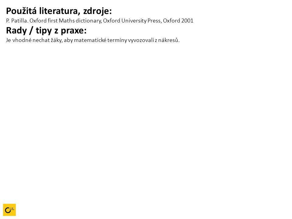 Použitá literatura, zdroje: P. Patilla. Oxford first Maths dictionary, Oxford University Press, Oxford 2001 Rady / tipy z praxe: Je vhodné nechat žáky