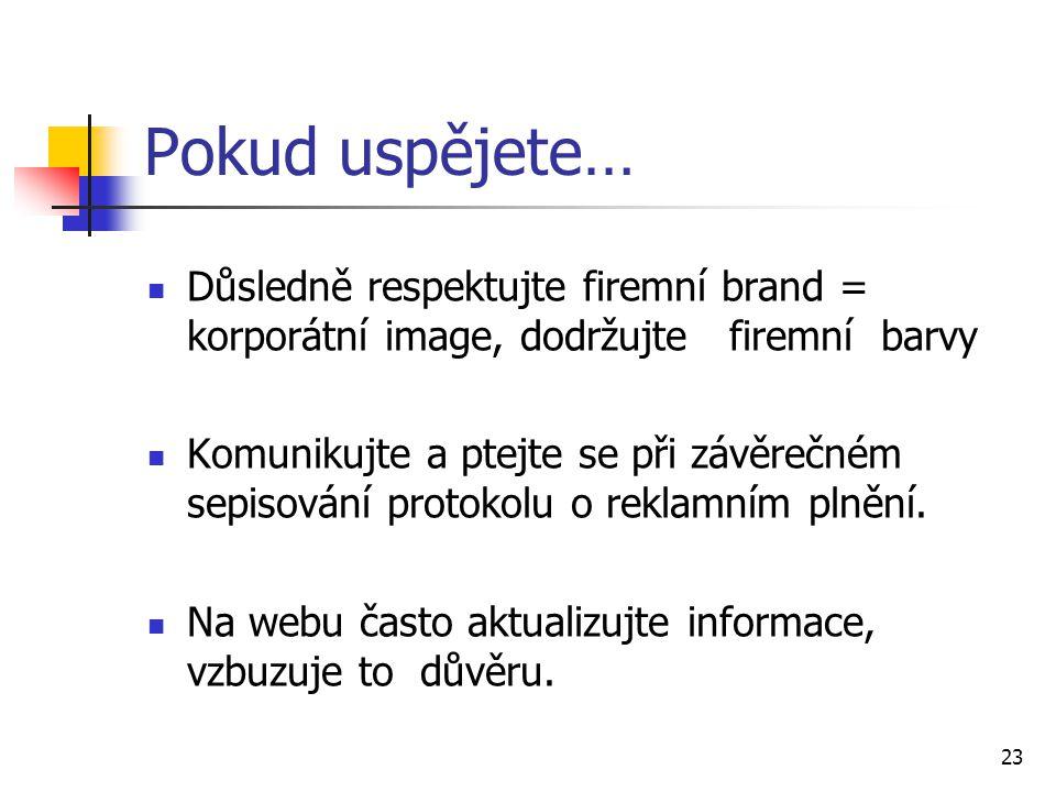 23 Pokud uspějete… Důsledně respektujte firemní brand = korporátní image, dodržujte firemní barvy Komunikujte a ptejte se při závěrečném sepisování protokolu o reklamním plnění.