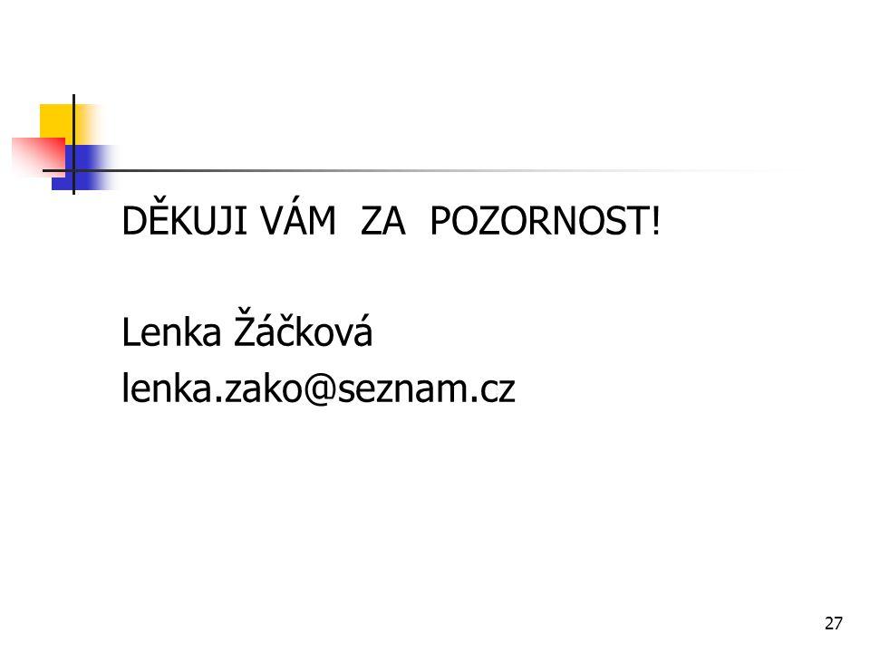 27 DĚKUJI VÁM ZA POZORNOST! Lenka Žáčková lenka.zako@seznam.cz