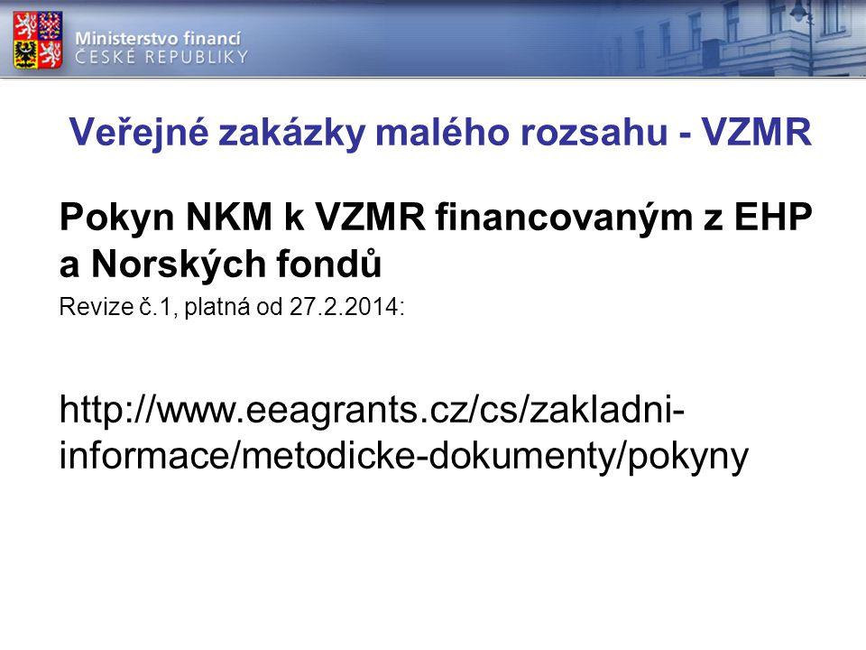 Veřejné zakázky malého rozsahu - VZMR Pokyn NKM k VZMR financovaným z EHP a Norských fondů Revize č.1, platná od 27.2.2014: http://www.eeagrants.cz/cs/zakladni- informace/metodicke-dokumenty/pokyny