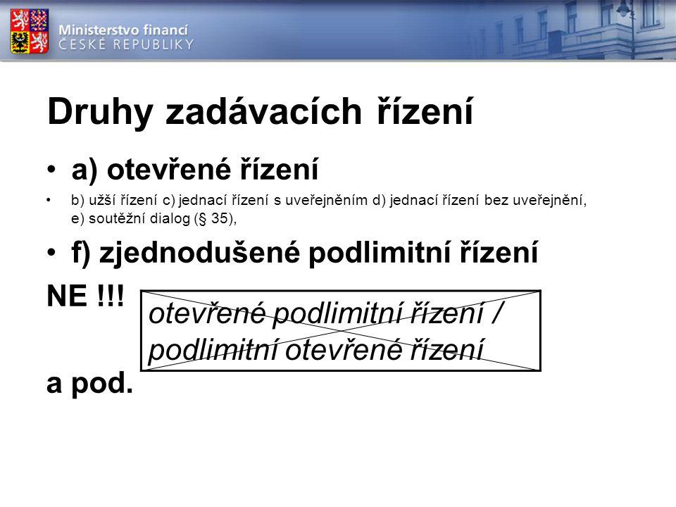 Druhy zadávacích řízení a) otevřené řízení b) užší řízení c) jednací řízení s uveřejněním d) jednací řízení bez uveřejnění, e) soutěžní dialog (§ 35), f) zjednodušené podlimitní řízení NE !!.