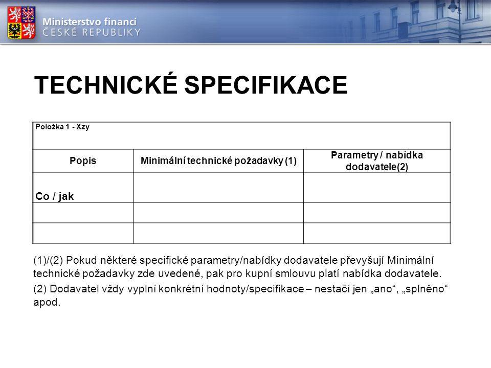 TECHNICKÉ SPECIFIKACE (1)/(2) Pokud některé specifické parametry/nabídky dodavatele převyšují Minimální technické požadavky zde uvedené, pak pro kupní