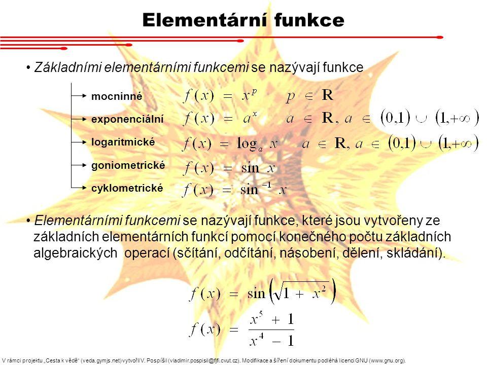 Elementární funkce Základními elementárními funkcemi se nazývají funkce mocninné exponenciální logaritmické goniometrické cyklometrické Elementárními
