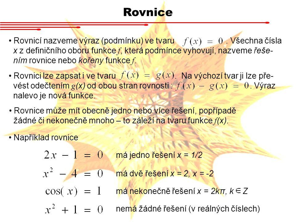 Rovnice Rovnicí nazveme výraz (podmínku) ve tvaru. Všechna čísla x z definičního oboru funkce f, která podmínce vyhovují, nazveme řeše- ním rovnice ne