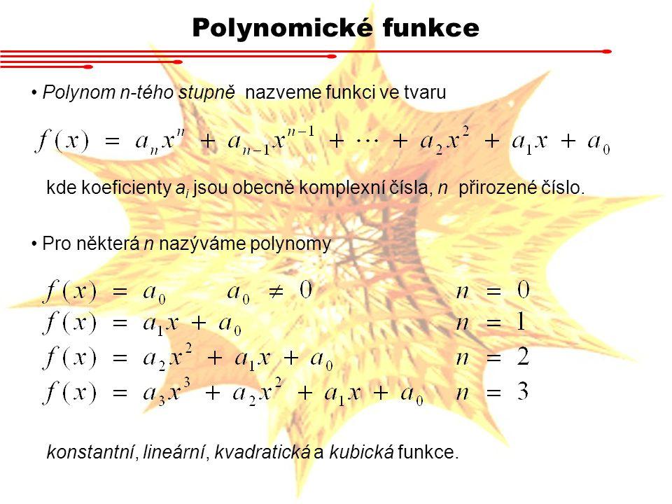 Polynomické funkce Polynom n-tého stupně nazveme funkci ve tvaru kde koeficienty a i jsou obecně komplexní čísla, n přirozené číslo. Pro některá n naz