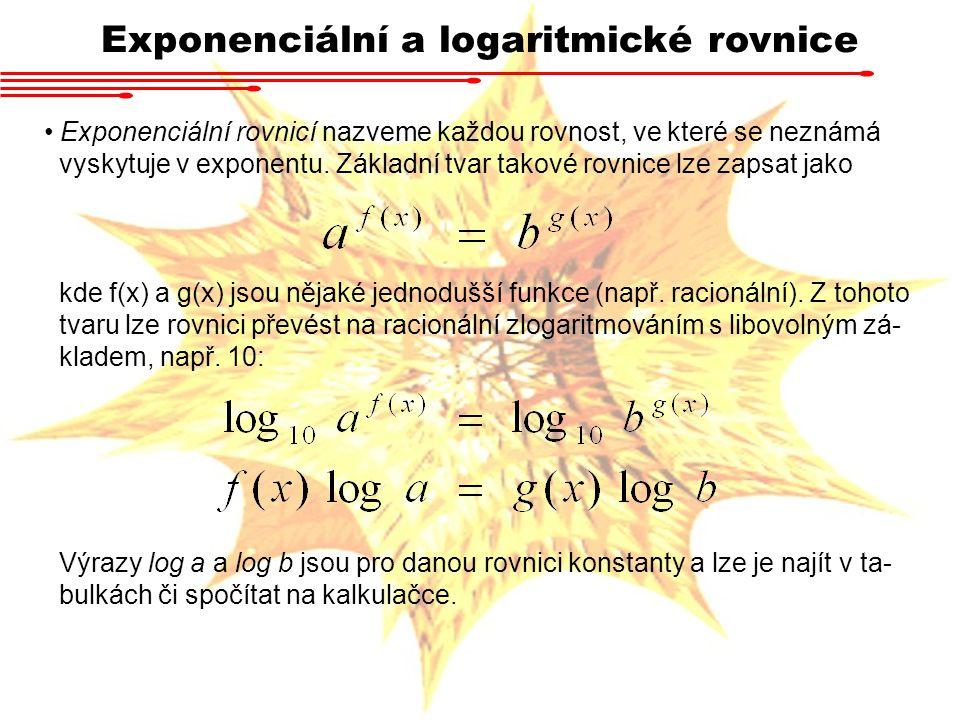 Příklad Vyřešte rovnici Protože platí, že Exponenciální a logaritmické rovnice lze rovnici upravit na K řešení jsme využili faktu, že po elementární úpravě byly obě funkce v exponentu stejné.