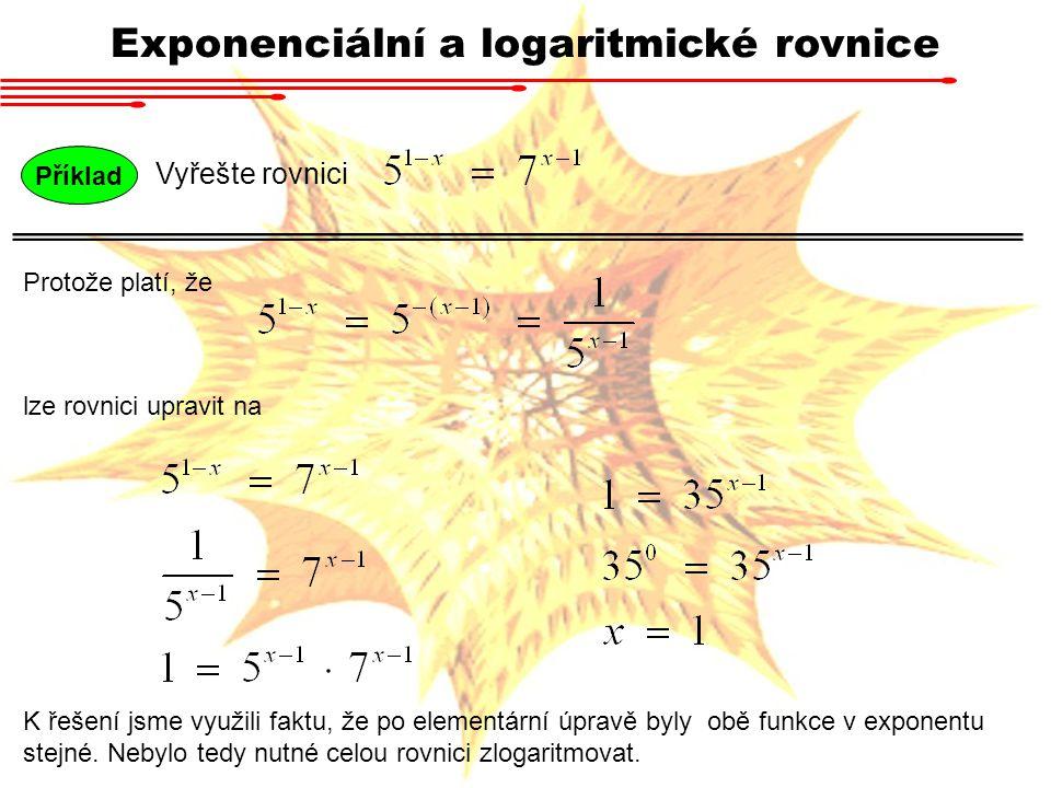 Příklad Vyřešte rovnici Protože platí, že Exponenciální a logaritmické rovnice lze rovnici upravit na K řešení jsme využili faktu, že po elementární ú