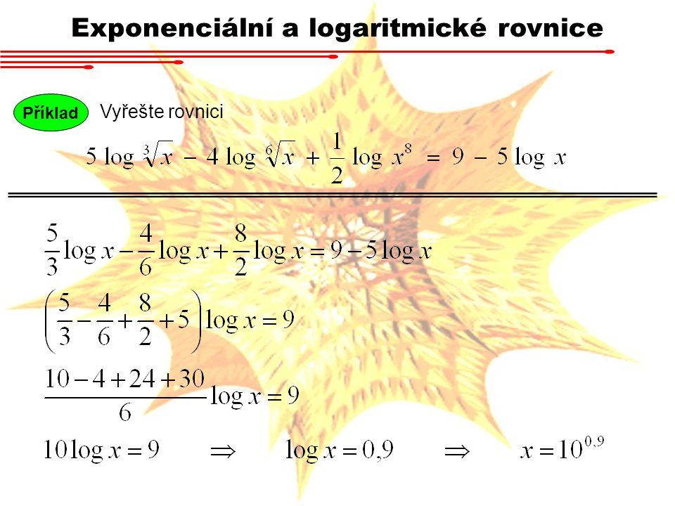 Příklad Vyřešte rovnici Exponenciální a logaritmické rovnice Je třeba mít na pamětí, že argumenty logaritmů musí být kladné a tedy x > -3 a zároveň x > 2, tedy dohromady x > 2.