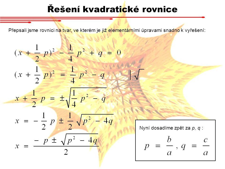 Řešení kvadratické rovnice Přepsali jsme rovnici na tvar, ve kterém je již elementárními úpravami snadno k vyřešení: Nyní dosadíme zpět za p, q :