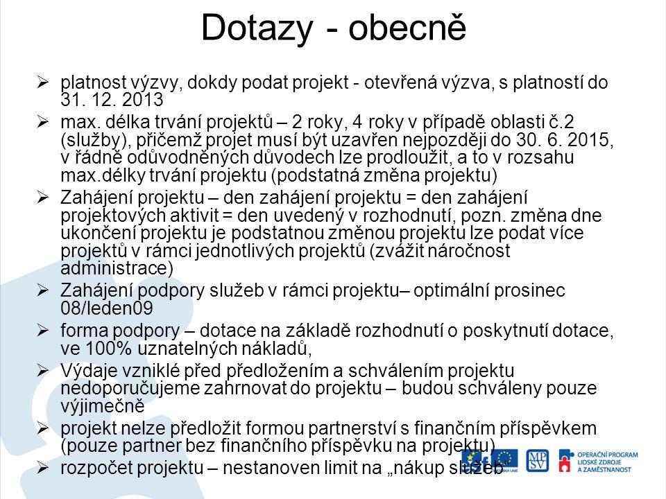 Dotazy - obecně  platnost výzvy, dokdy podat projekt - otevřená výzva, s platností do 31. 12. 2013  max. délka trvání projektů – 2 roky, 4 roky v př