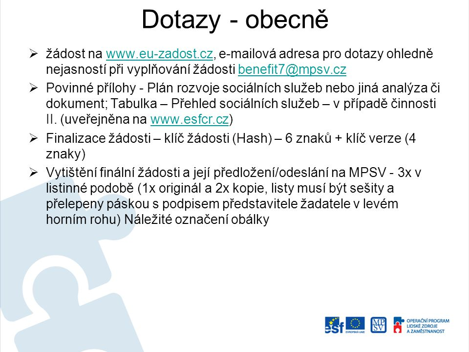  žádost na www.eu-zadost.cz, e-mailová adresa pro dotazy ohledně nejasností při vyplňování žádosti benefit7@mpsv.czwww.eu-zadost.czbenefit7@mpsv.cz 