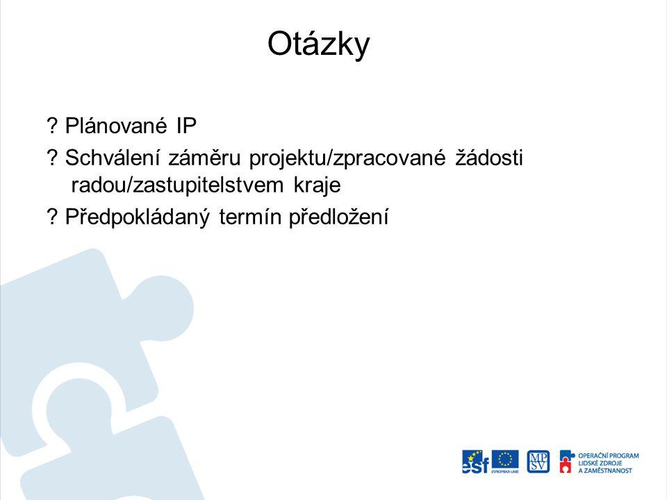 Otázky ? Plánované IP ? Schválení záměru projektu/zpracované žádosti radou/zastupitelstvem kraje ? Předpokládaný termín předložení