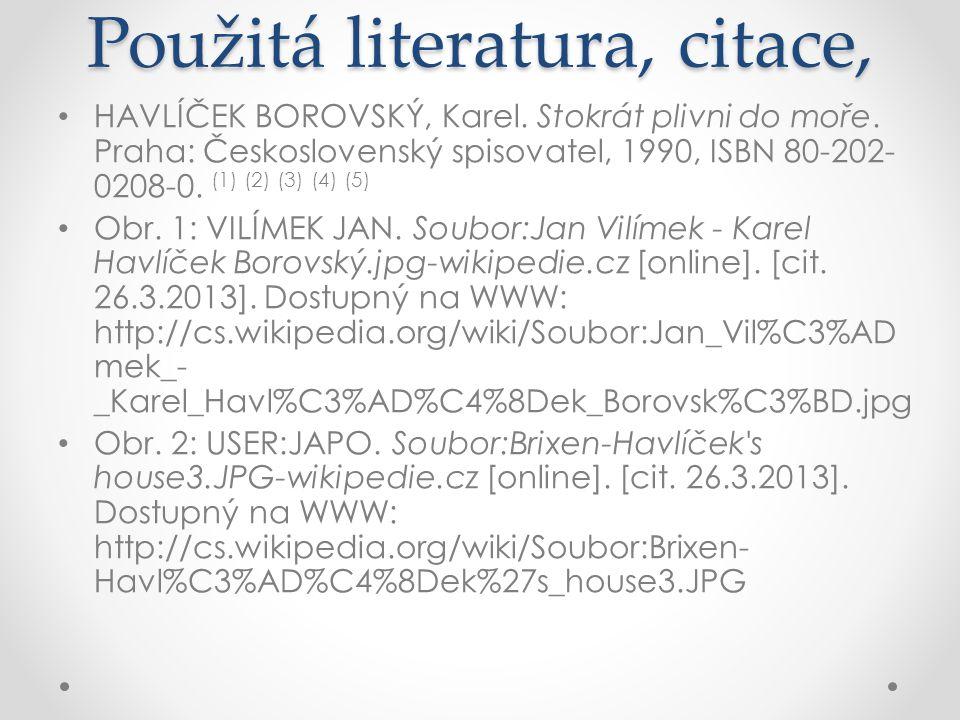 Použitá literatura, citace, HAVLÍČEK BOROVSKÝ, Karel. Stokrát plivni do moře. Praha: Československý spisovatel, 1990, ISBN 80-202- 0208-0. (1) (2) (3)
