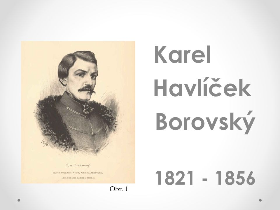 Karel Havlíček Borovský 1821 - 1856 Obr. 1