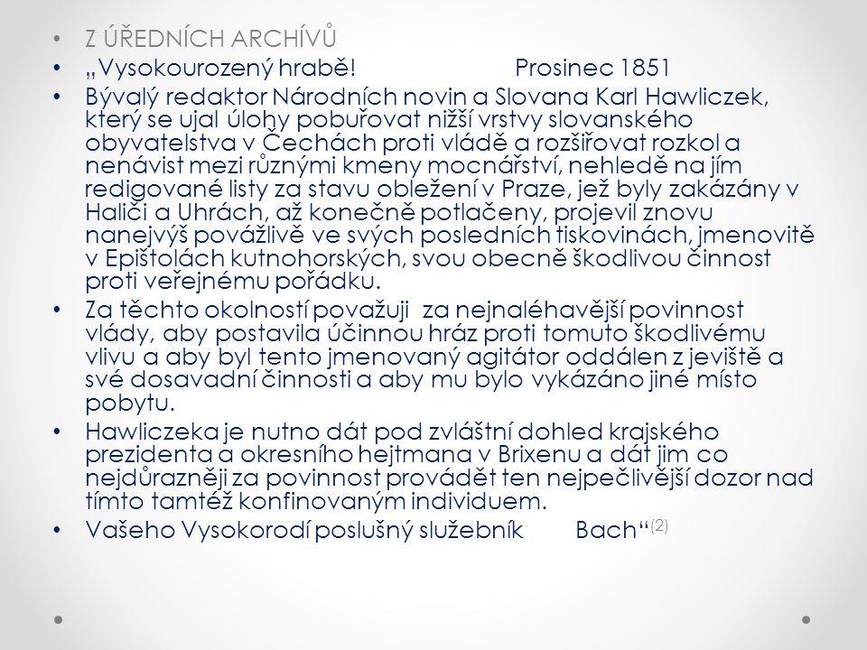 """Z ÚŘEDNÍCH ARCHÍVŮ """"Vysokourozený hrabě! Prosinec 1851 Bývalý redaktor Národních novin a Slovana Karl Hawliczek, který se ujal úlohy pobuřovat nižší v"""