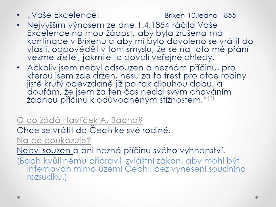 """""""Vaše Excelence! Brixen 10.ledna 1855 Nejvyšším výnosem ze dne 1.4.1854 ráčila Vaše Excelence na mou žádost, aby byla zrušena má konfinace v Brixenu a"""