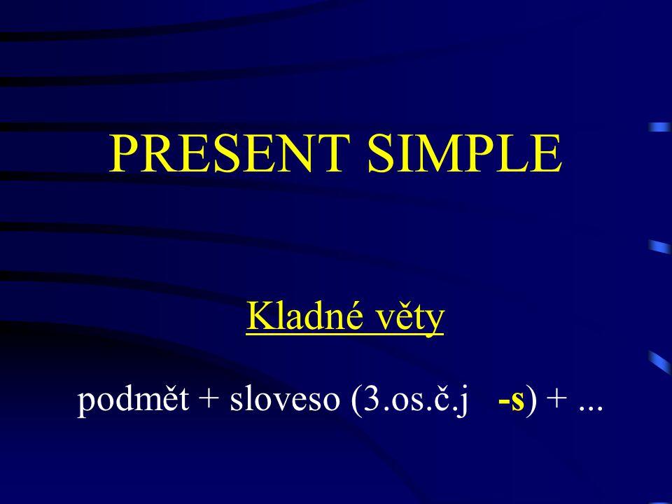 PRESENT SIMPLE Kladné věty podmět + sloveso (3.os.č.j -s) +...