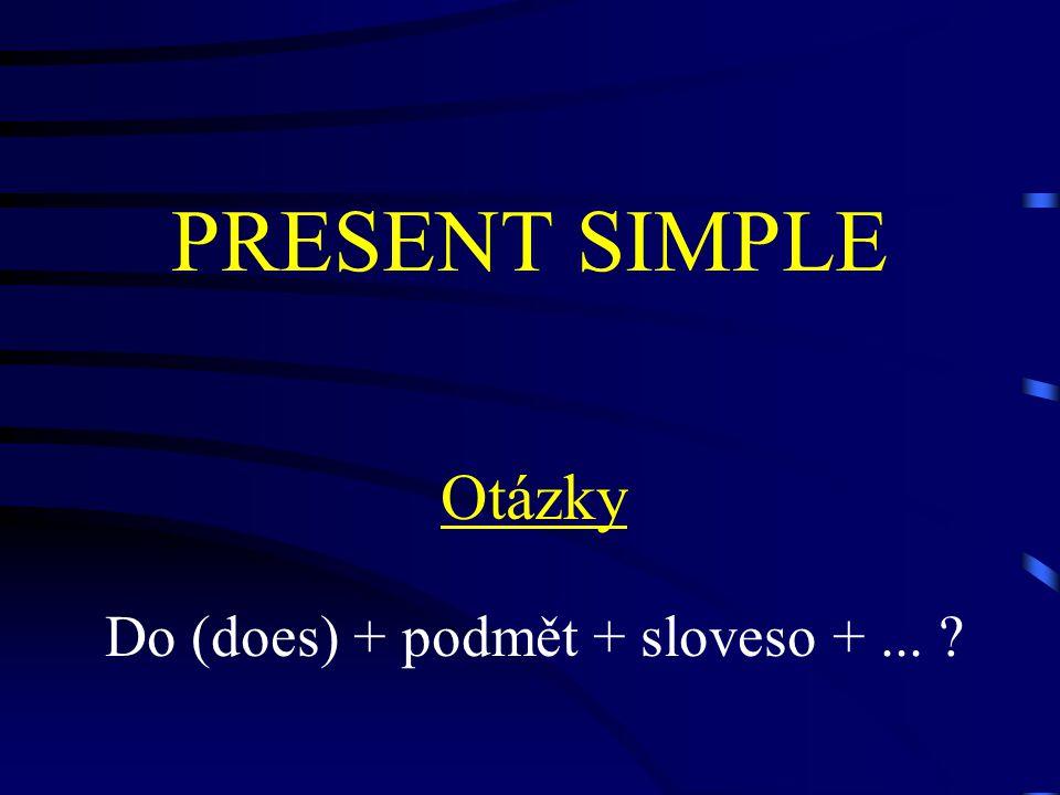 PRESENT SIMPLE Otázky Do (does) + podmět + sloveso +...