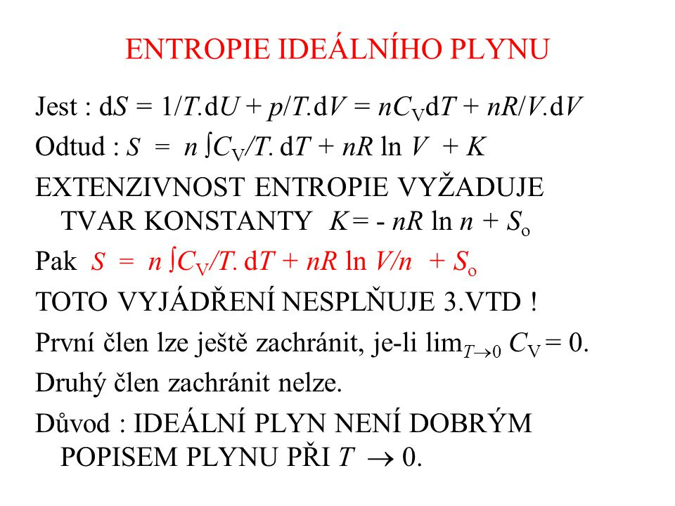 ENTROPIE IDEÁLNÍHO PLYNU Jest : dS = 1/T.dU + p/T.dV = nC V dT + nR/V.dV Odtud : S = n  C V /T.