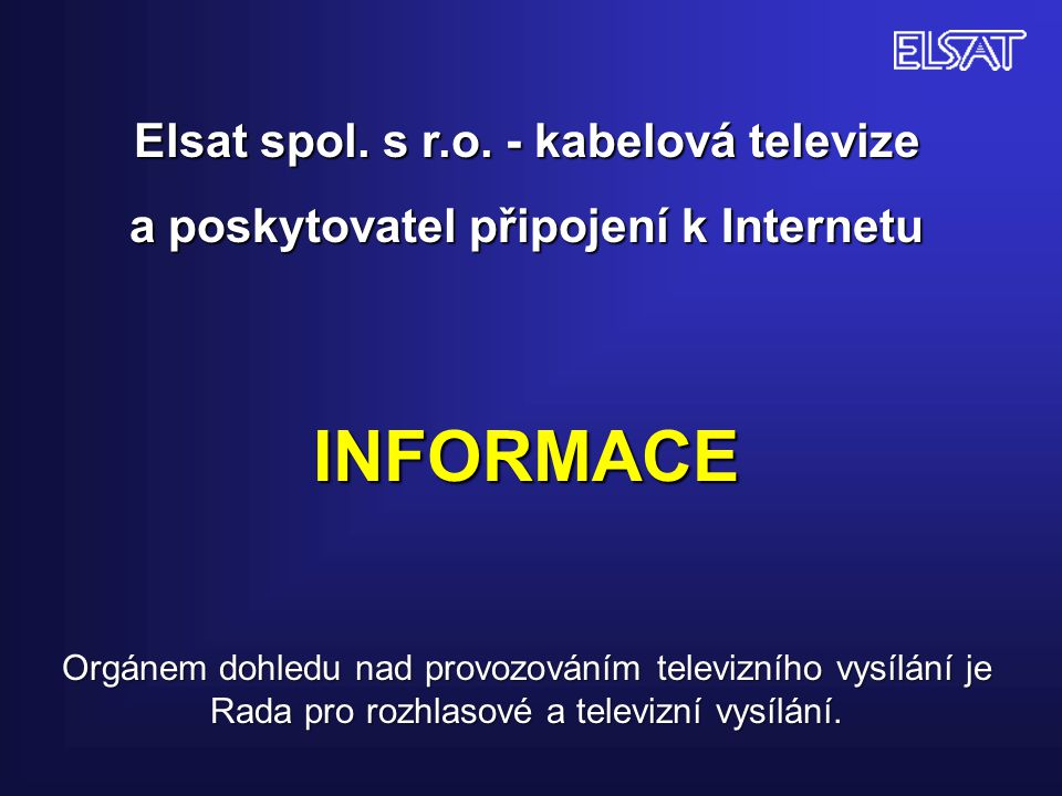 Elsat spol. s r.o. - kabelová televize a poskytovatel připojení k Internetu INFORMACE Orgánem dohledu nad provozováním televizního vysílání je Rada pr