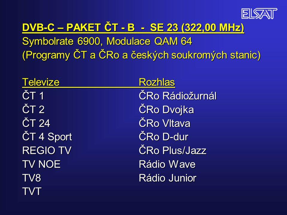 DVB-C – PAKET ČT - B - SE 23 (322,00 MHz) Symbolrate 6900, Modulace QAM 64 (Programy ČT a ČRo a českých soukromých stanic) Televize Rozhlas ČT 1 ČRo Rádiožurnál ČT 2ČRo Dvojka ČT 24ČRo Vltava ČT 4 SportČRo D-dur REGIO TVČRo Plus/Jazz TV NOERádio Wave TV8Rádio Junior TVT