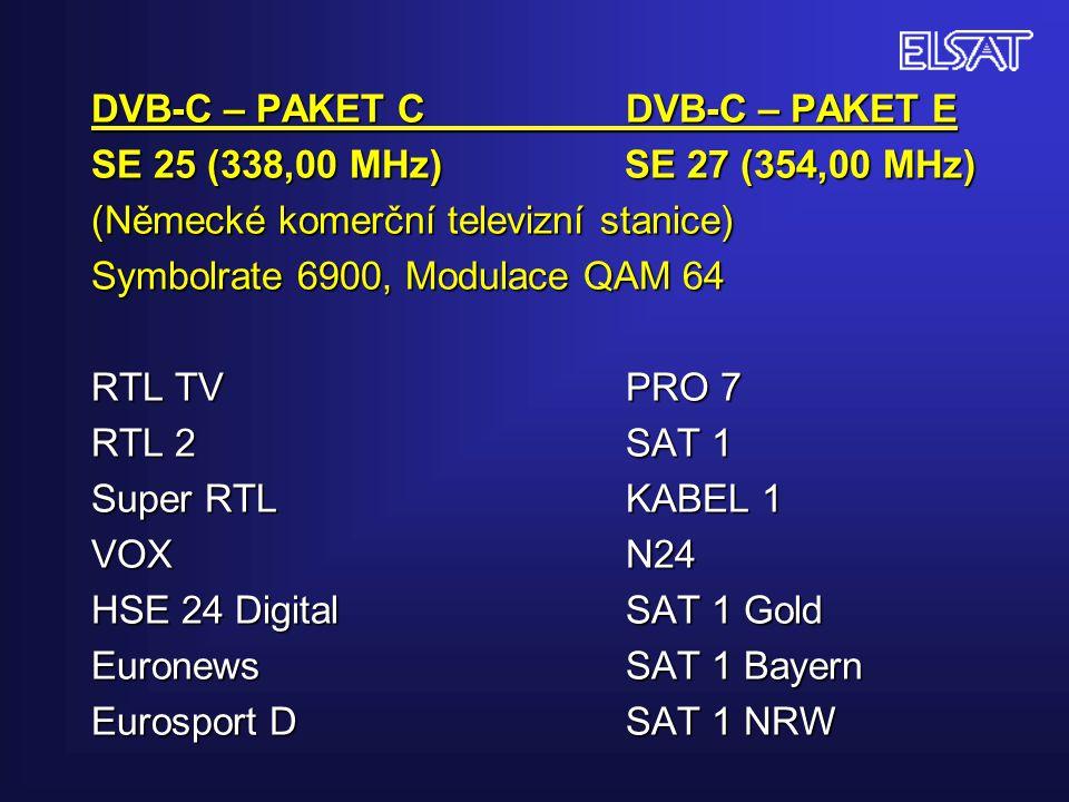 DVB-C – PAKET C DVB-C – PAKET E SE 25 (338,00 MHz) SE 27 (354,00 MHz) (Německé komerční televizní stanice) Symbolrate 6900, Modulace QAM 64 RTL TV PRO