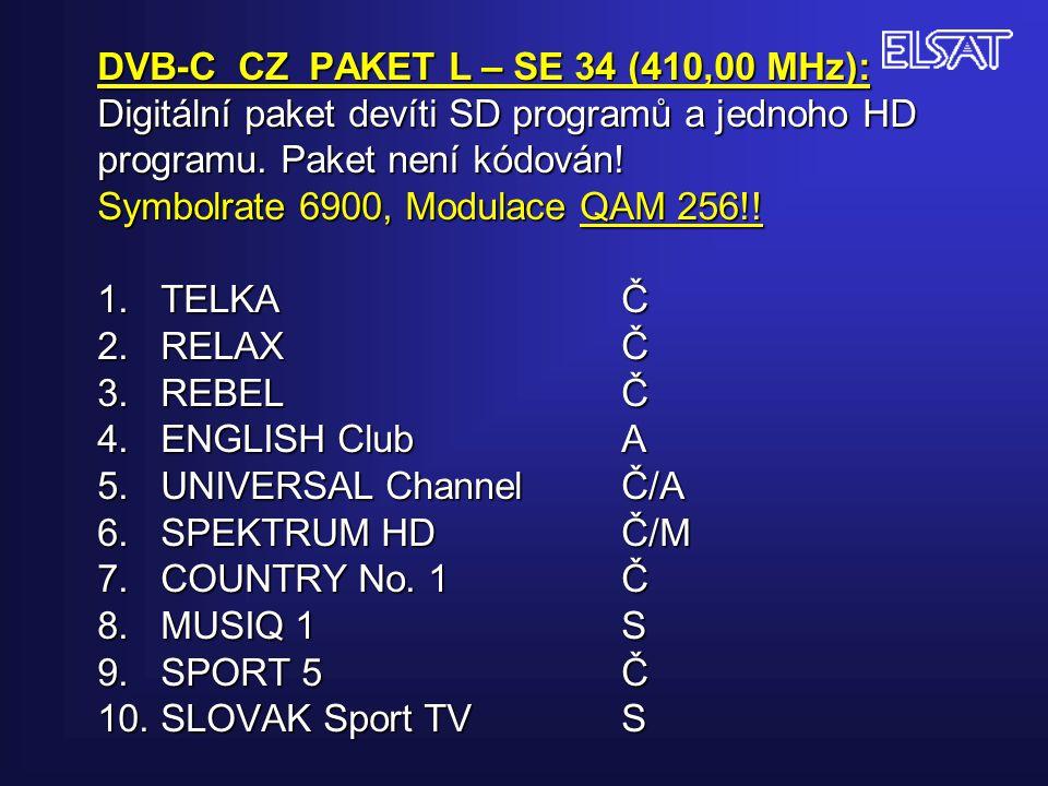 DVB-C CZ PAKET L – SE 34 (410,00 MHz): Digitální paket devíti SD programů a jednoho HD programu. Paket není kódován! Symbolrate 6900, Modulace QAM 256