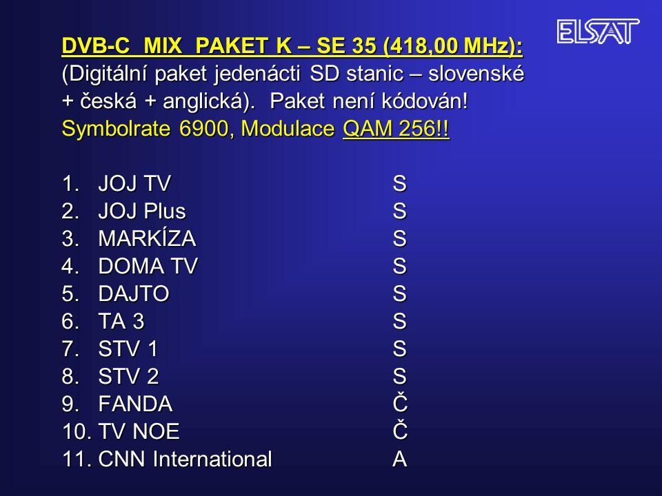 DVB-C MIX PAKET K – SE 35 (418,00 MHz): (Digitální paket jedenácti SD stanic – slovenské + česká + anglická). Paket není kódován! Symbolrate 6900, Mod
